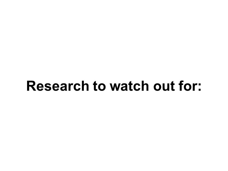 Research to watch out for: