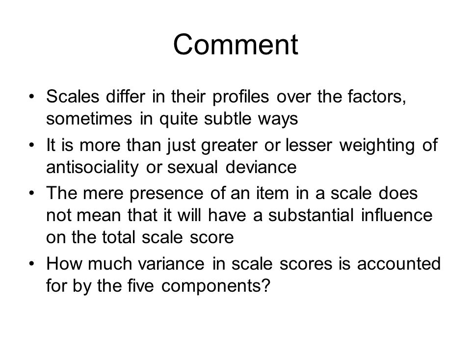 Comment Scales differ in their profiles over the factors, sometimes in quite subtle ways.
