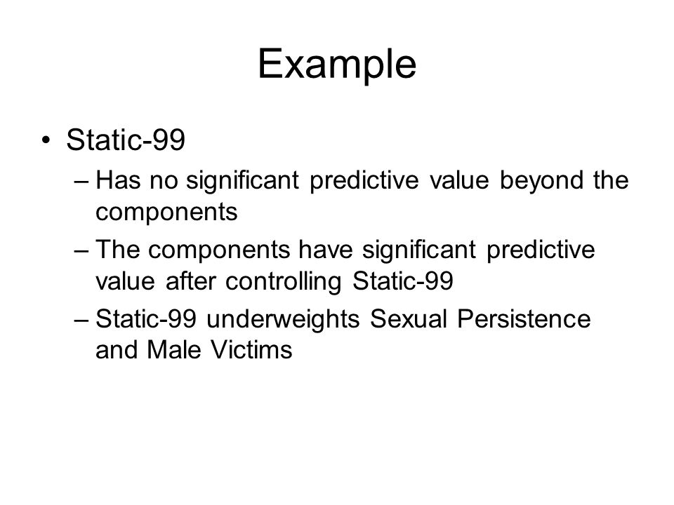 Example Static-99. Has no significant predictive value beyond the components.