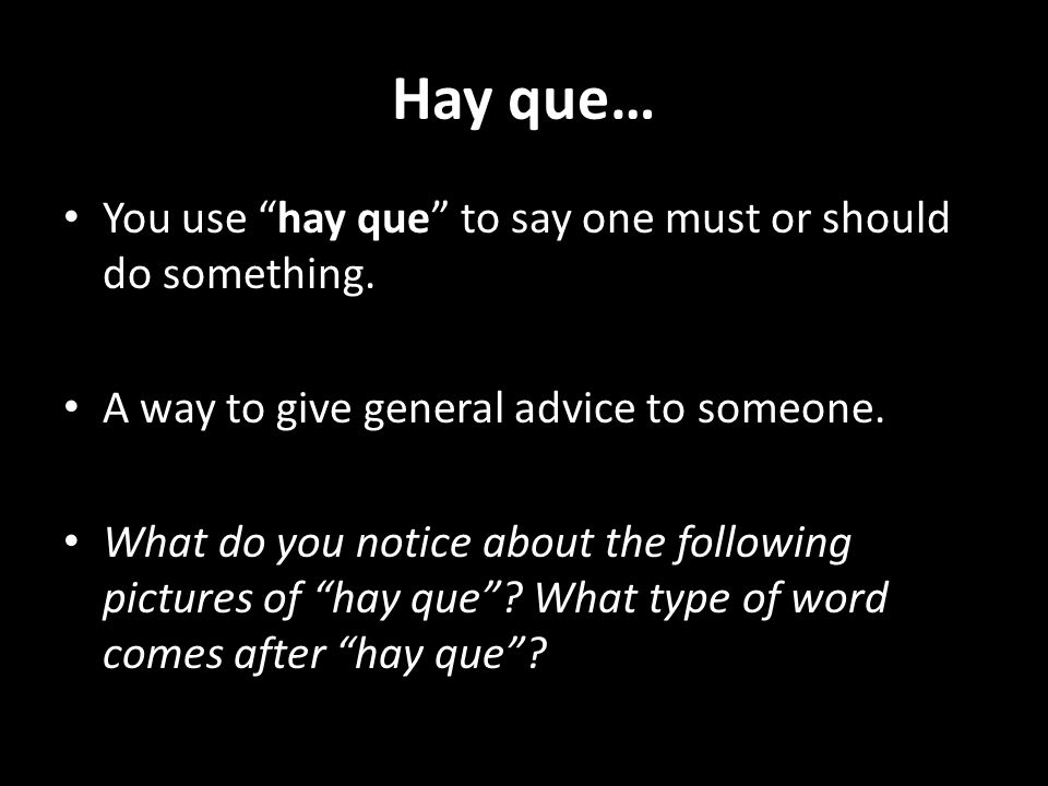 Hay que… You use hay que to say one must or should do something.