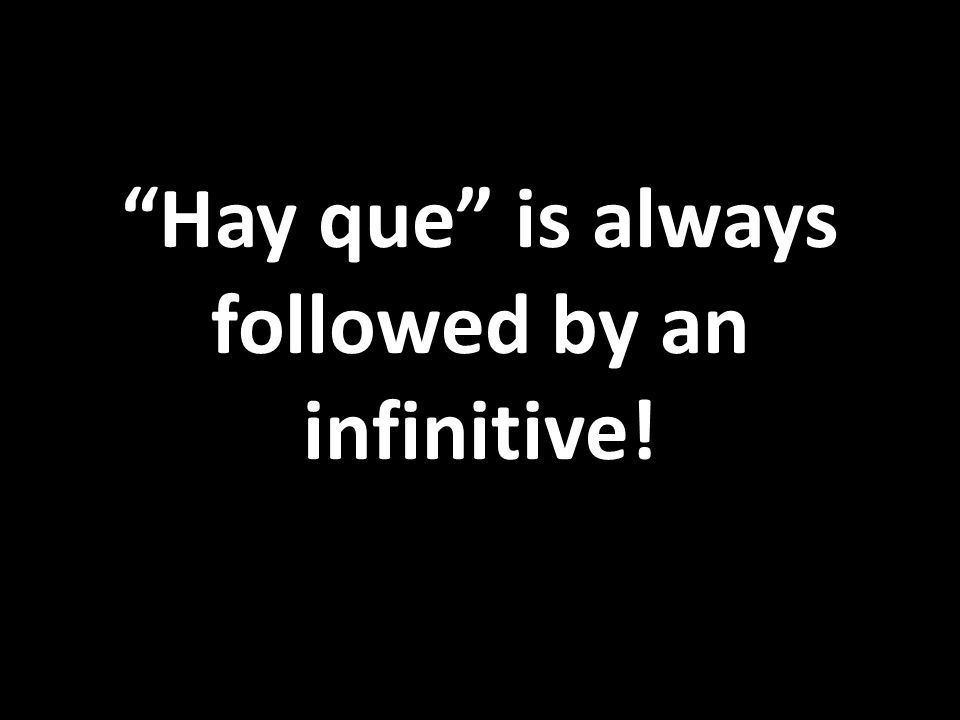 Hay que is always followed by an infinitive!