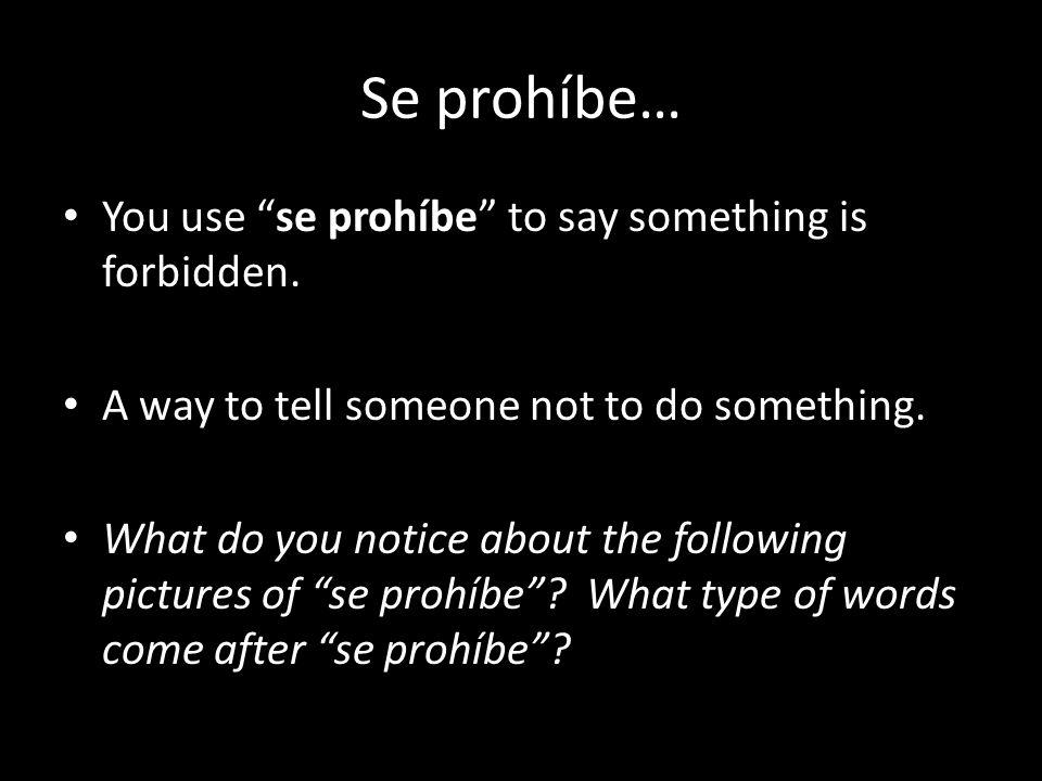 Se prohíbe… You use se prohíbe to say something is forbidden.
