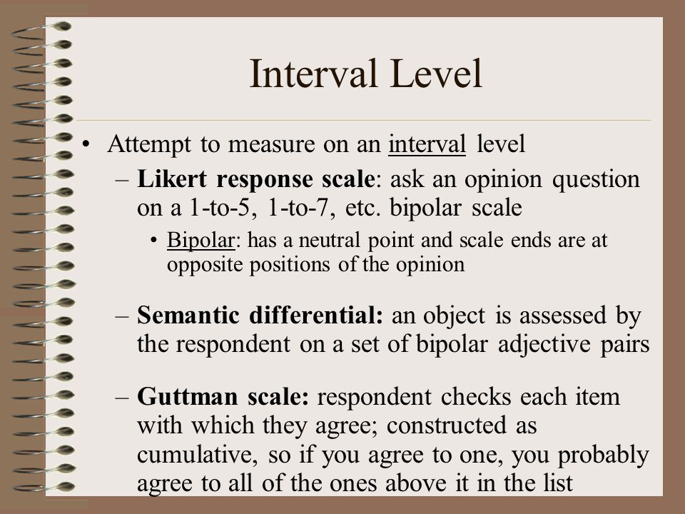 Interval Level Attempt to measure on an interval level