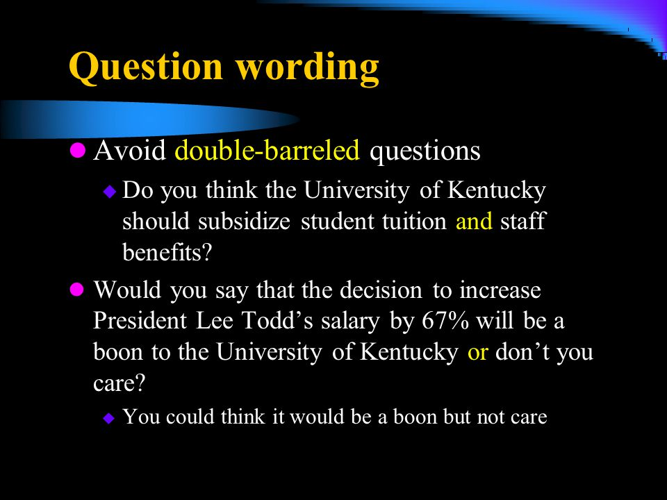 Question wording Avoid double-barreled questions