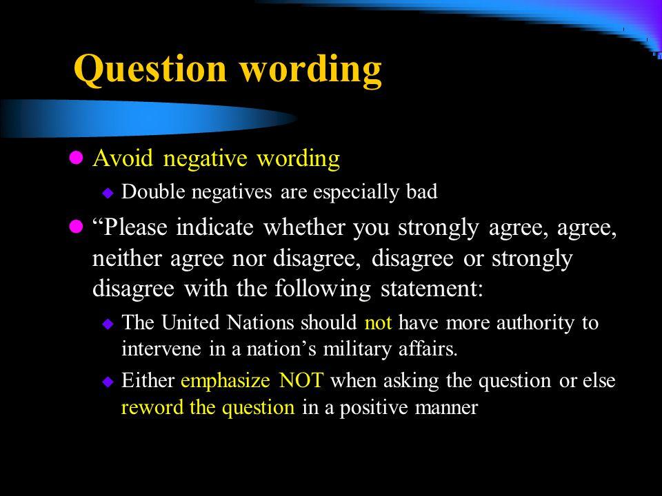 Question wording Avoid negative wording