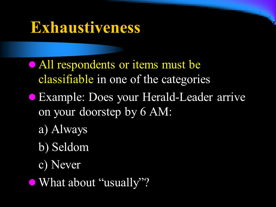 4/5/2017 Exhaustiveness. All respondents or items must be classifiable in one of the categories.