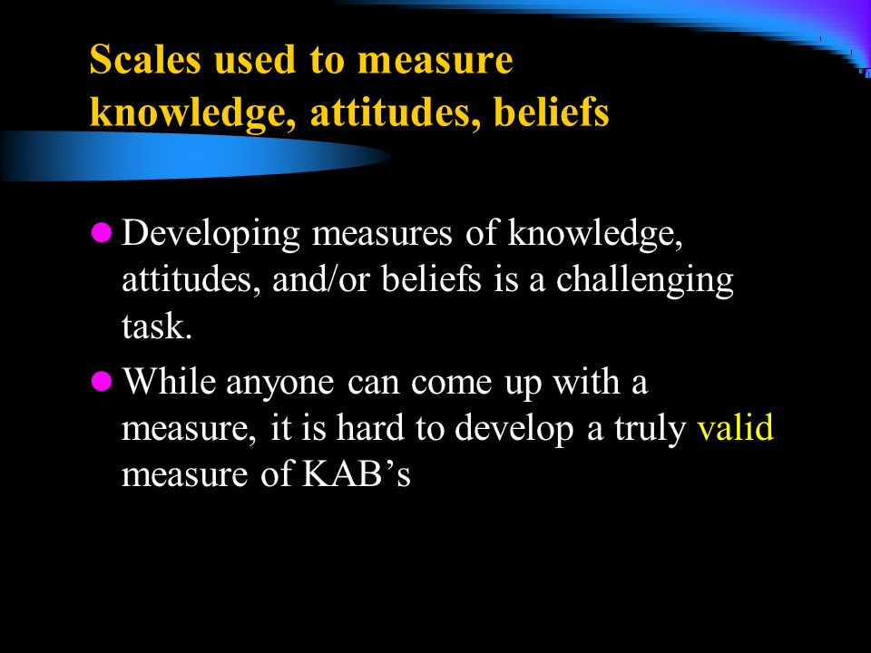 Scales used to measure knowledge, attitudes, beliefs
