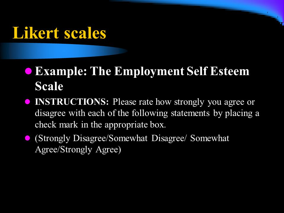 Likert scales Example: The Employment Self Esteem Scale