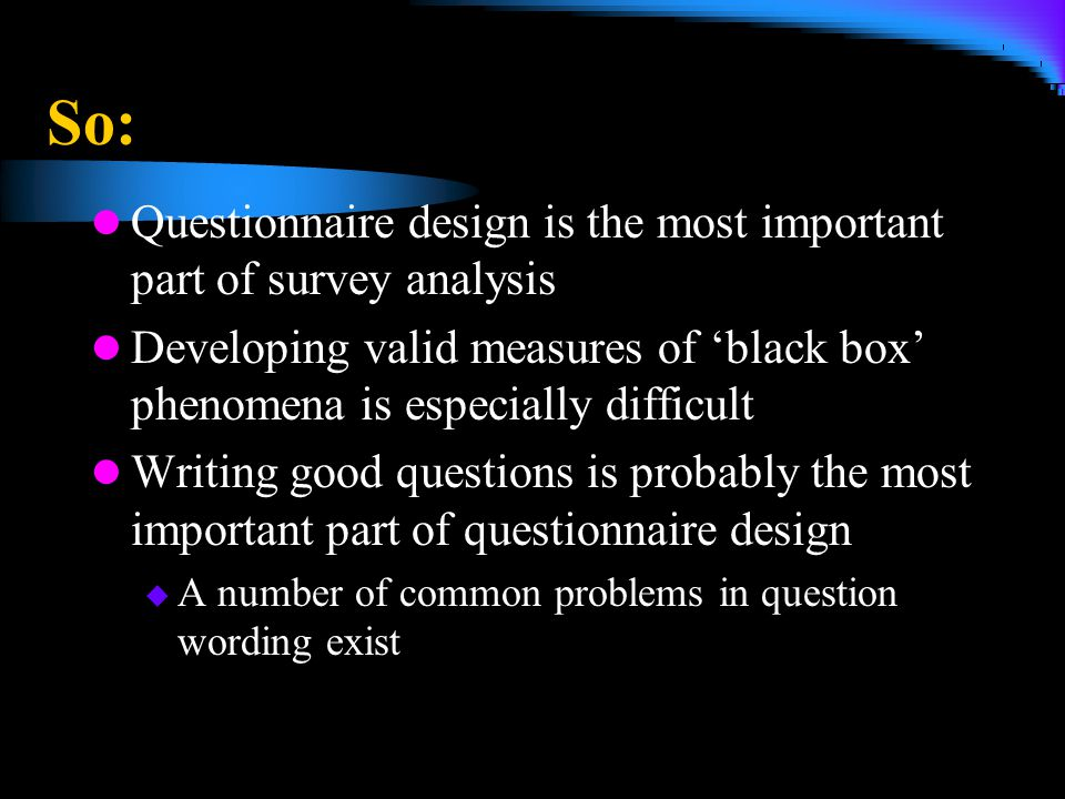 So: Questionnaire design is the most important part of survey analysis