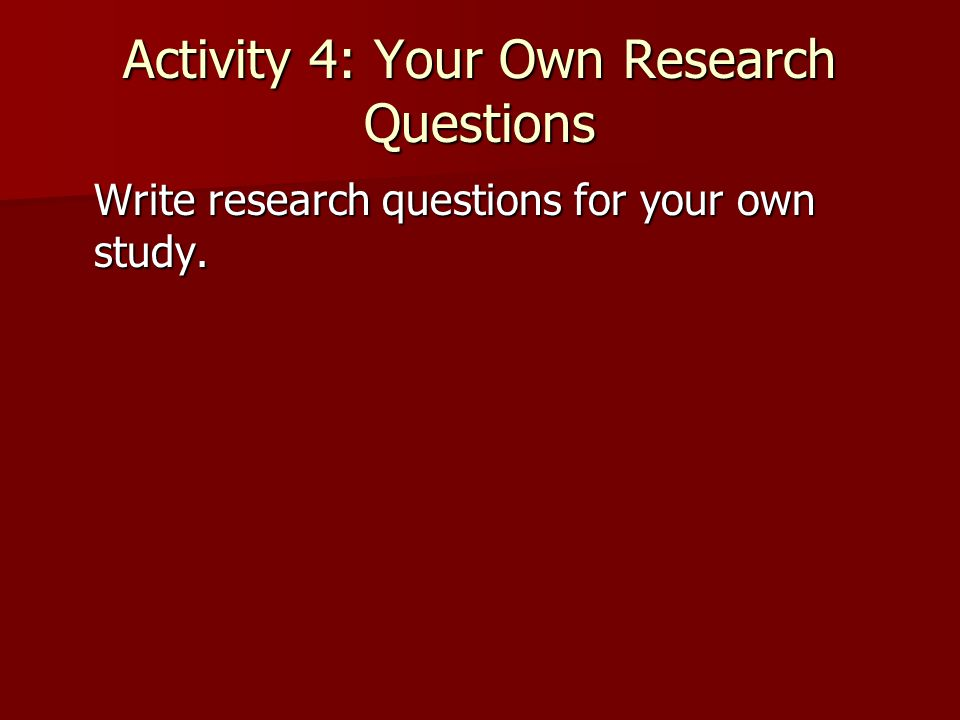 Activity 4: Your Own Research Questions