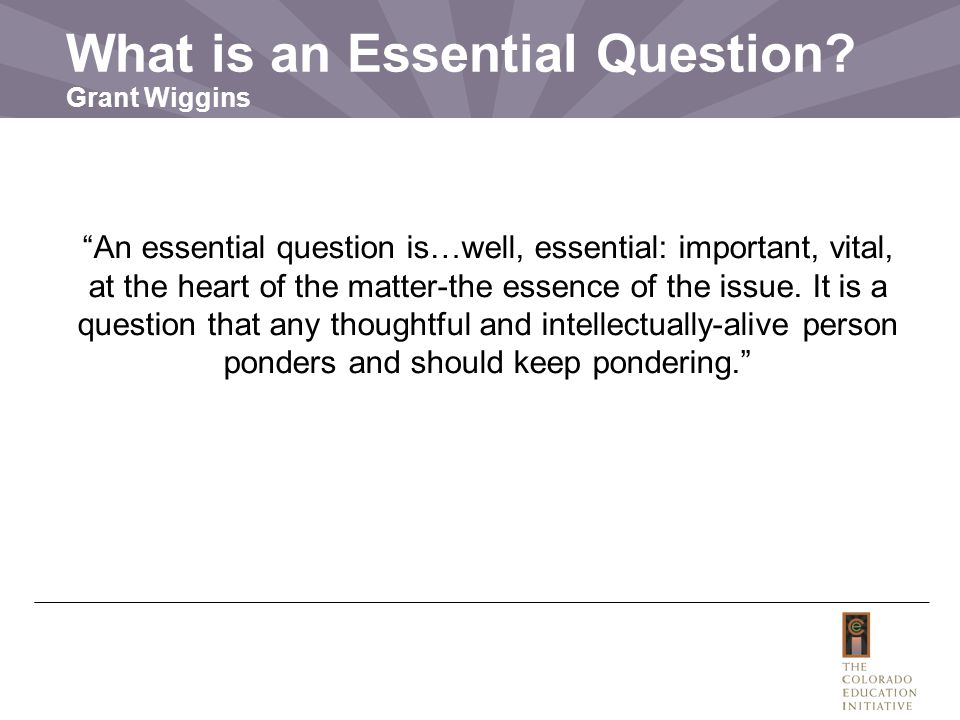 What is an Essential Question Grant Wiggins