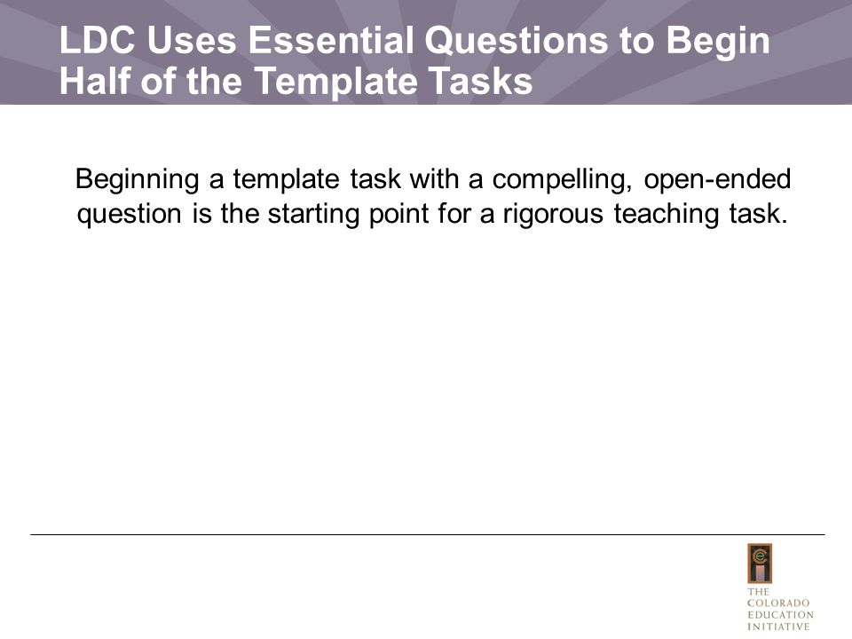 LDC Uses Essential Questions to Begin Half of the Template Tasks
