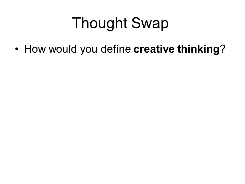 Thought Swap How would you define creative thinking