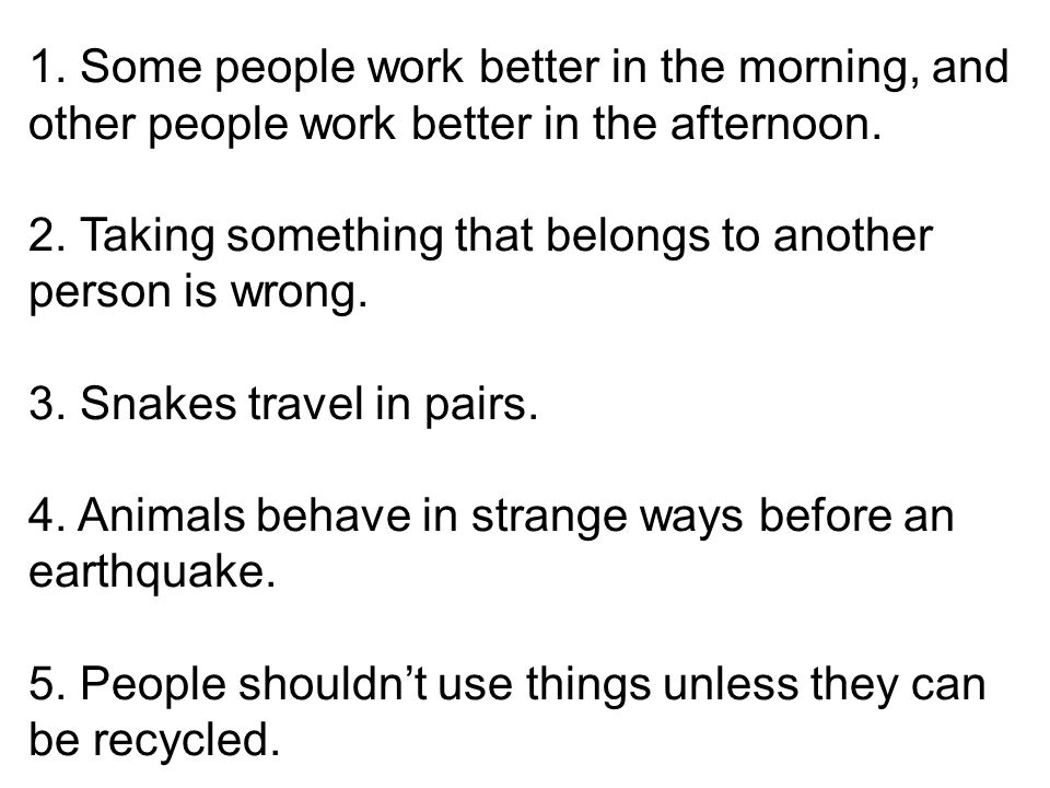1. Some people work better in the morning, and other people work better in the afternoon.