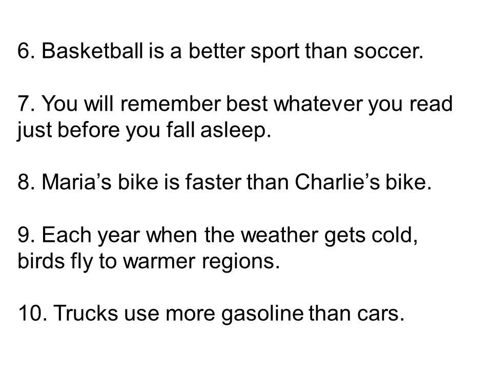 6. Basketball is a better sport than soccer.