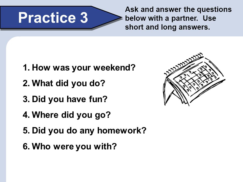 Practice 3 How was your weekend What did you do Did you have fun