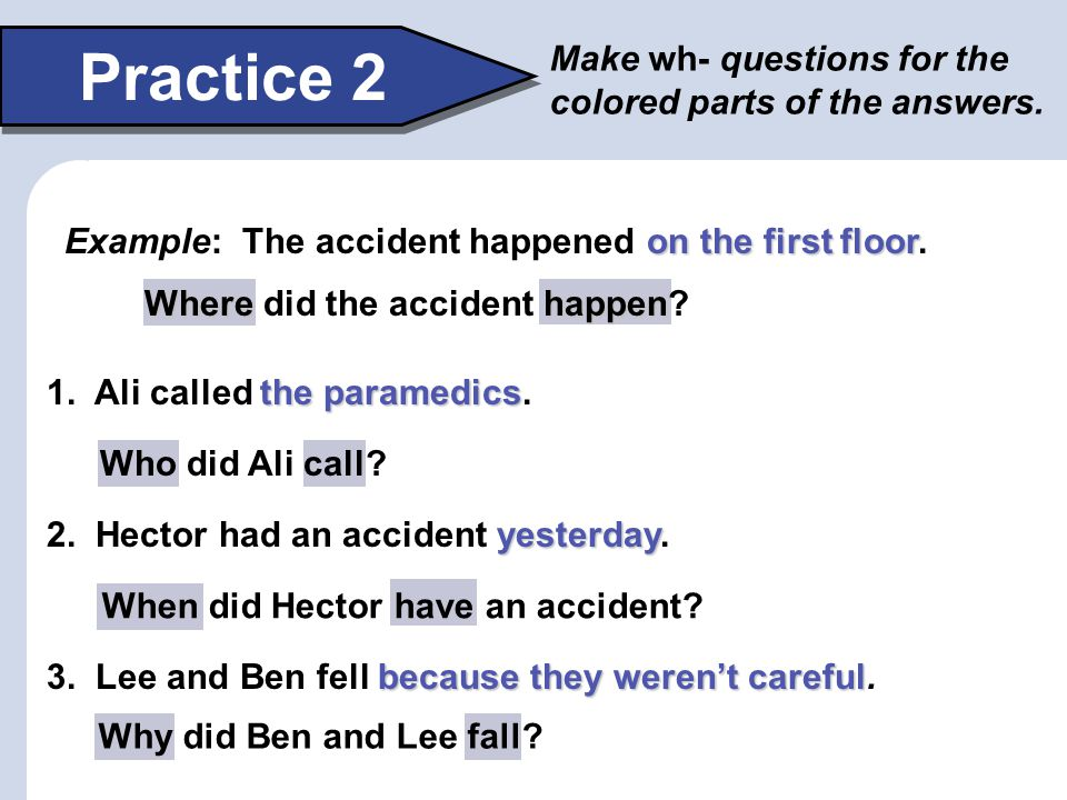 Practice 2 Make wh- questions for the colored parts of the answers.