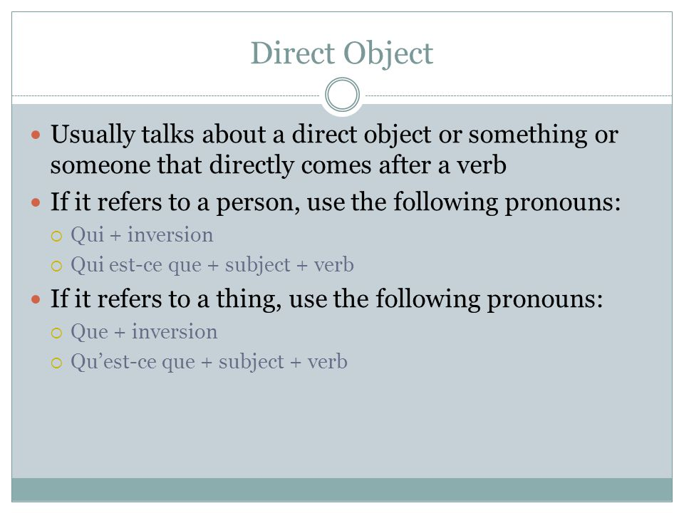 Direct Object Usually talks about a direct object or something or someone that directly comes after a verb.