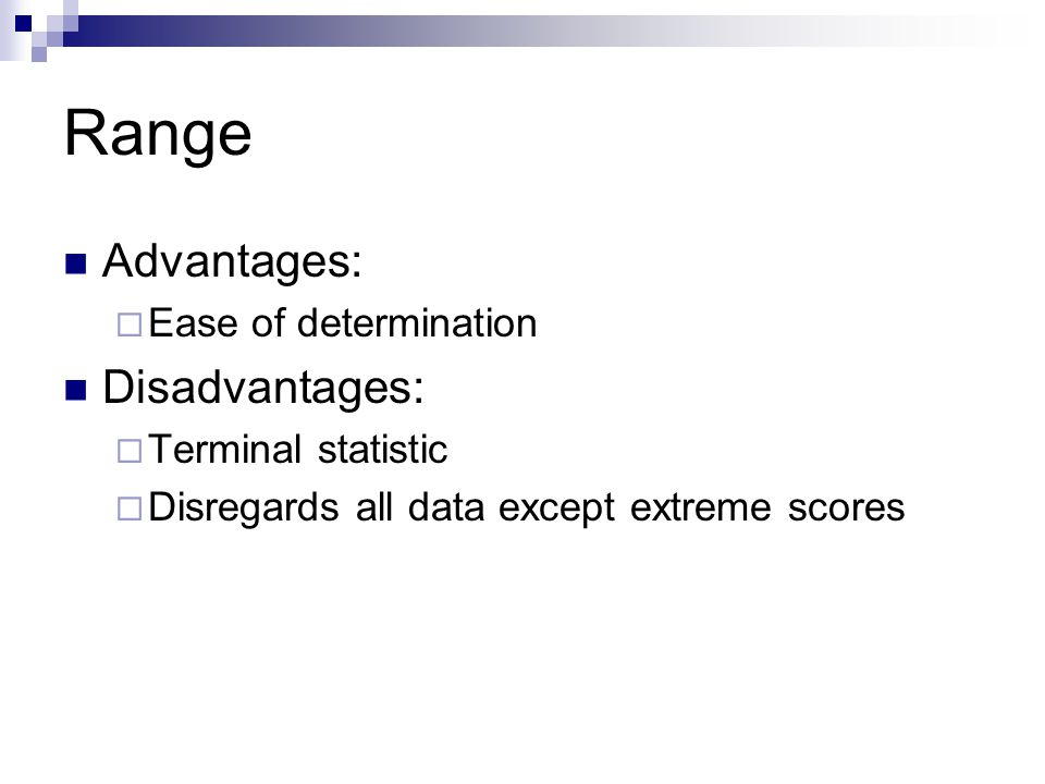 Range Advantages: Disadvantages: Ease of determination