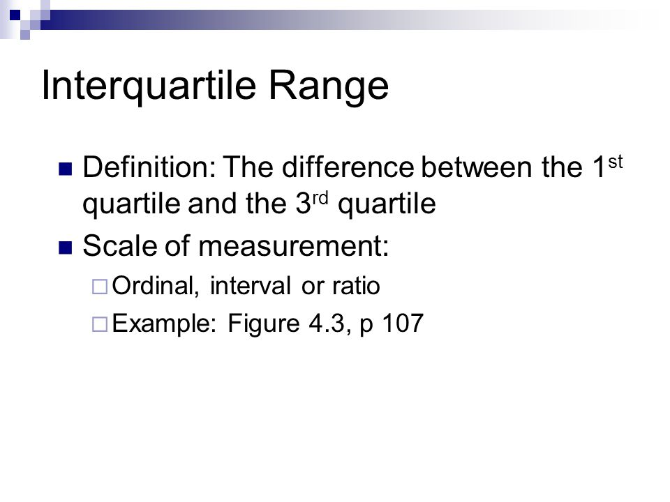 Interquartile Range Definition: The difference between the 1st quartile and the 3rd quartile. Scale of measurement: