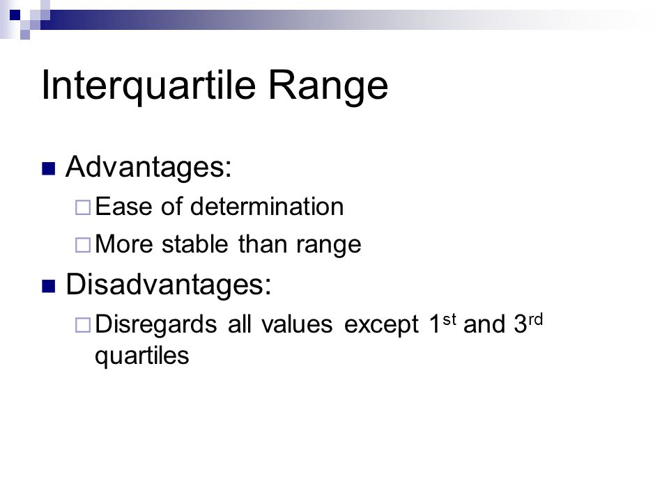 Interquartile Range Advantages: Disadvantages: Ease of determination