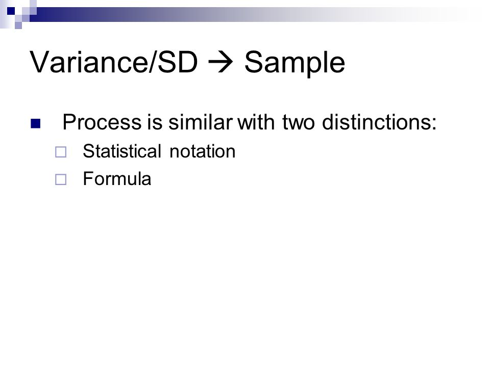Variance/SD  Sample Process is similar with two distinctions: