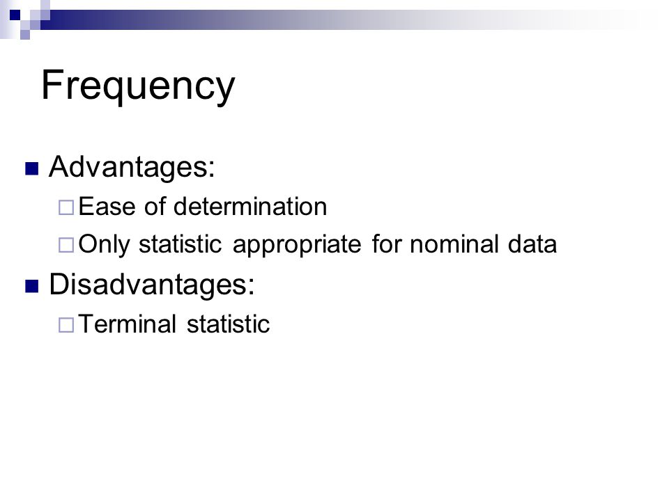 Frequency Advantages: Disadvantages: Ease of determination