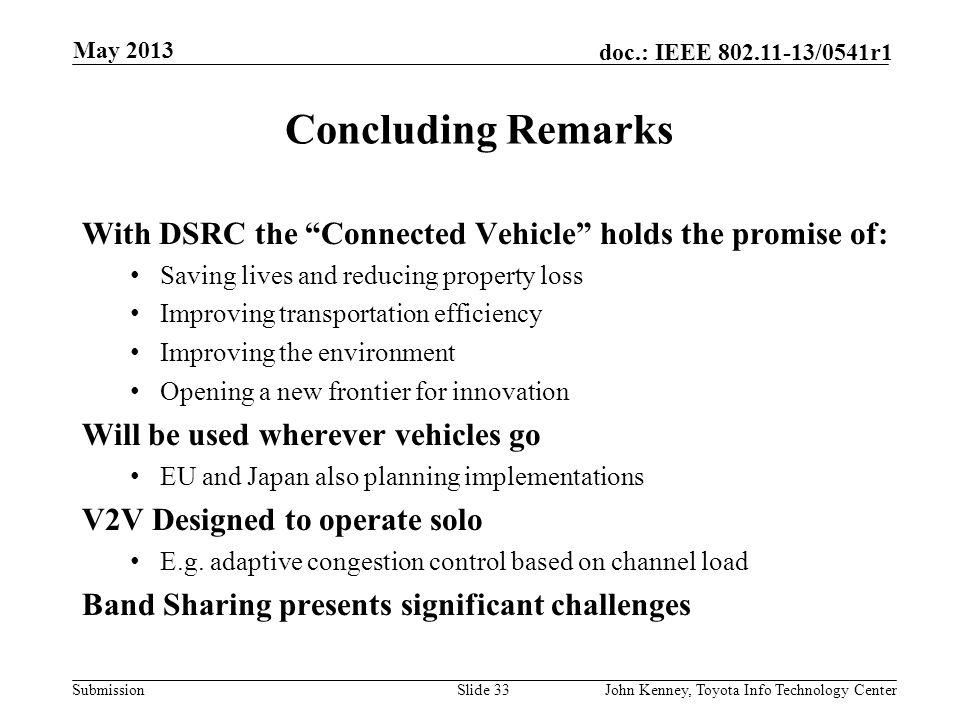 May 2013 Concluding Remarks. With DSRC the Connected Vehicle holds the promise of: Saving lives and reducing property loss.
