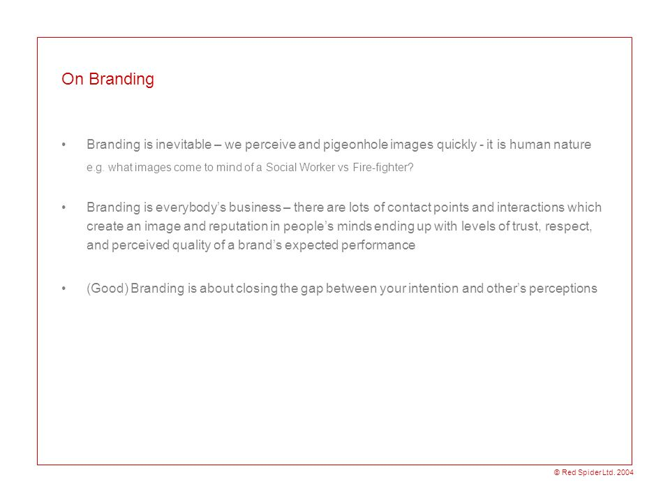 On Branding Branding is inevitable – we perceive and pigeonhole images quickly - it is human nature.
