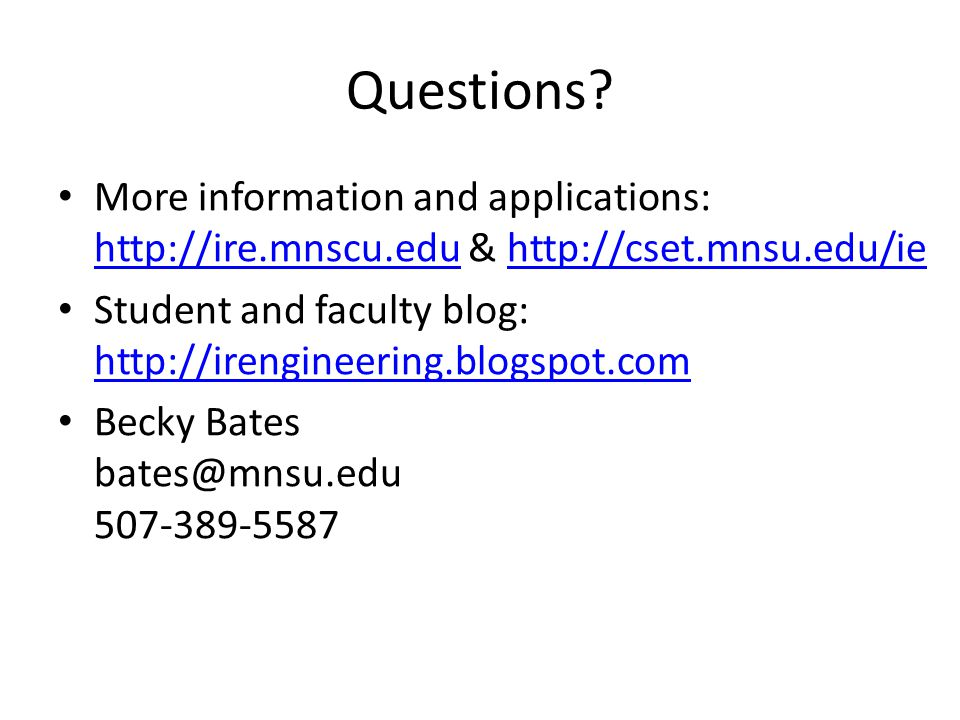 Questions More information and applications: http://ire.mnscu.edu & http://cset.mnsu.edu/ie.