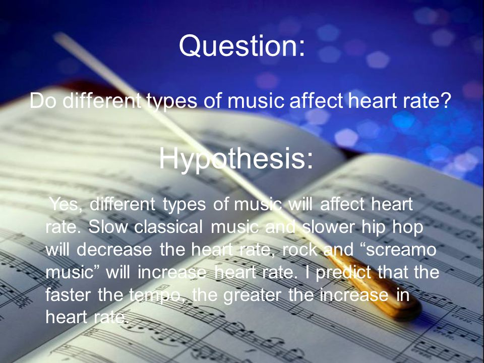 Question: Hypothesis: Do different types of music affect heart rate