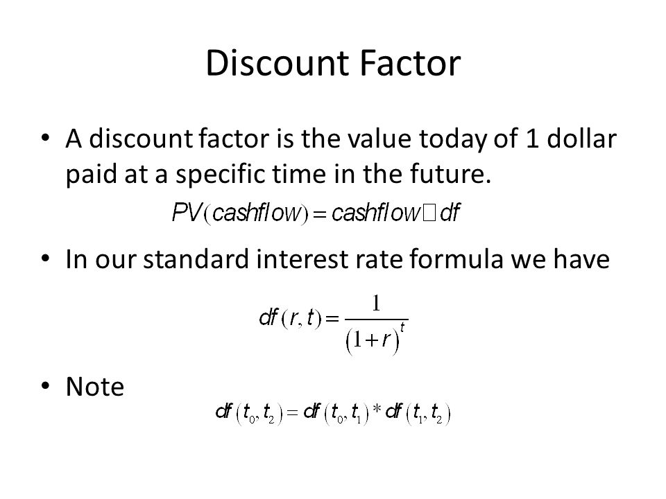 Discount Factor A discount factor is the value today of 1 dollar paid at a specific time in the future.