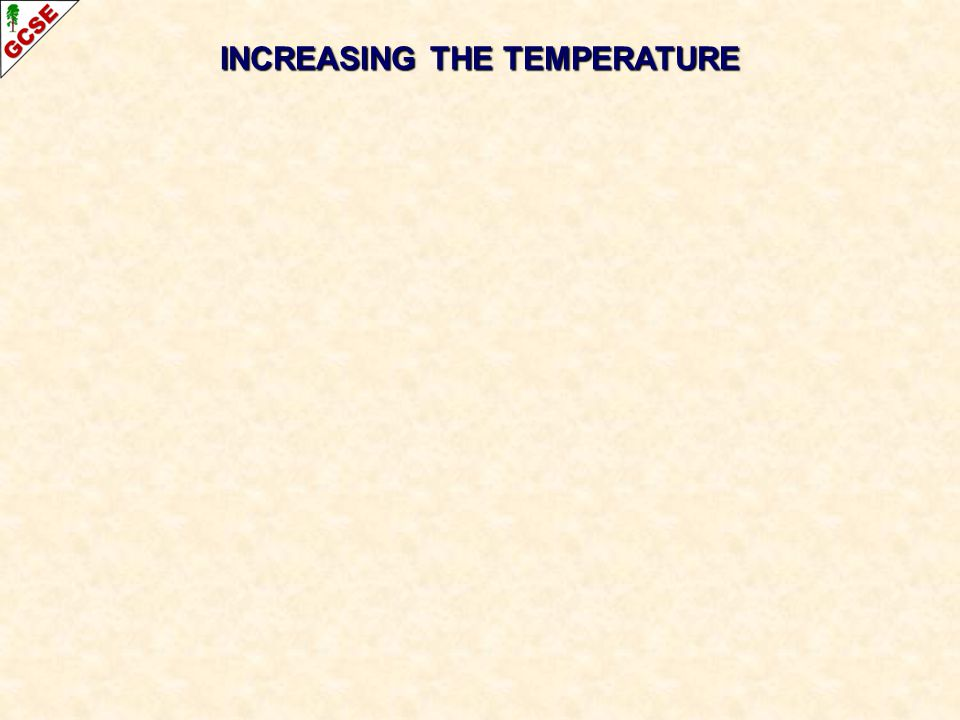 INCREASING THE TEMPERATURE