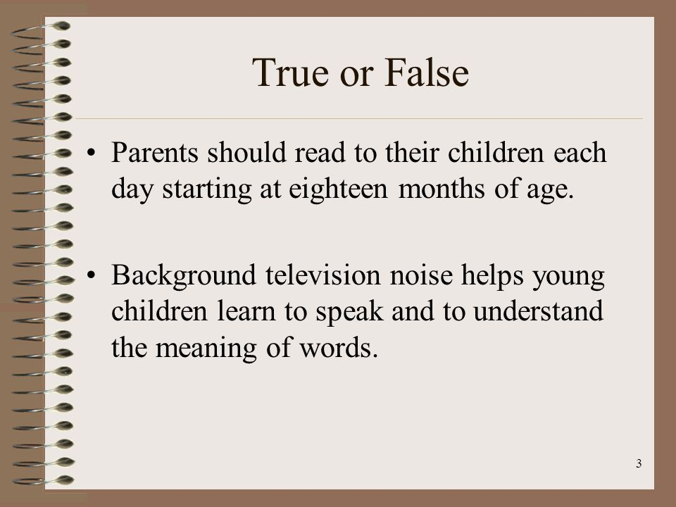 True or False Parents should read to their children each day starting at eighteen months of age.