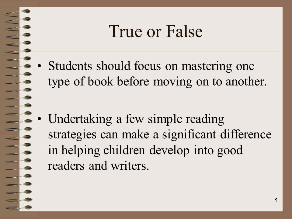 True or False Students should focus on mastering one type of book before moving on to another.