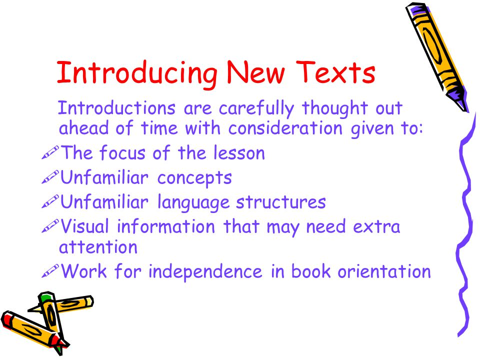 Introducing New Texts Introductions are carefully thought out ahead of time with consideration given to: