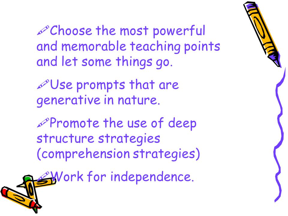 Choose the most powerful and memorable teaching points and let some things go.