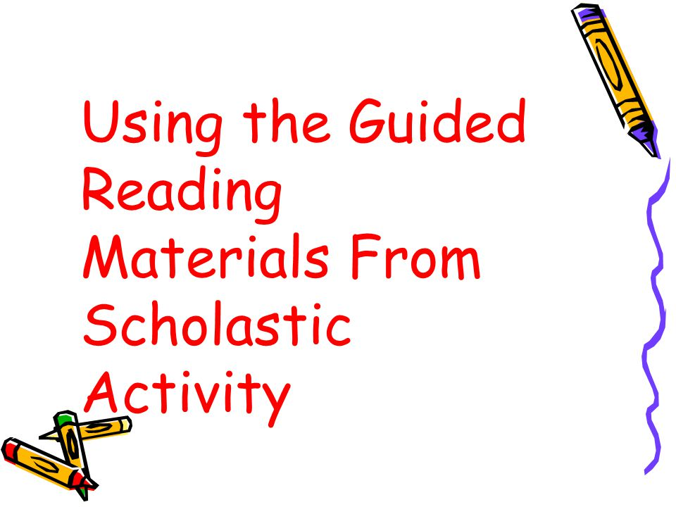 Using the Guided Reading Materials From Scholastic Activity