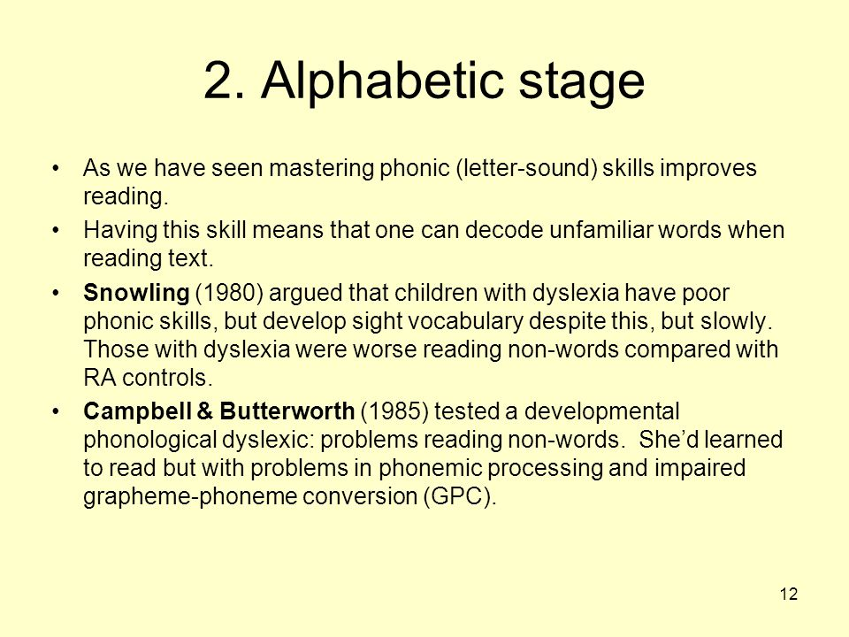 2. Alphabetic stage As we have seen mastering phonic (letter-sound) skills improves reading.