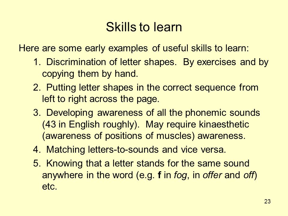 Skills to learn Here are some early examples of useful skills to learn: