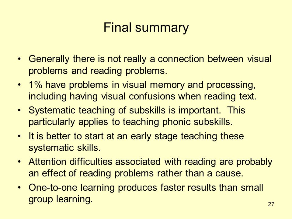 Final summary Generally there is not really a connection between visual problems and reading problems.