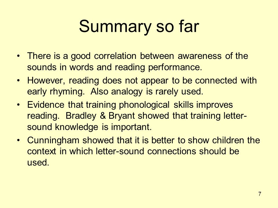 Summary so far There is a good correlation between awareness of the sounds in words and reading performance.