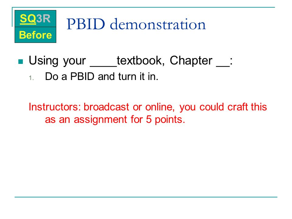 PBID demonstration Using your ____textbook, Chapter __: SQ3R Before