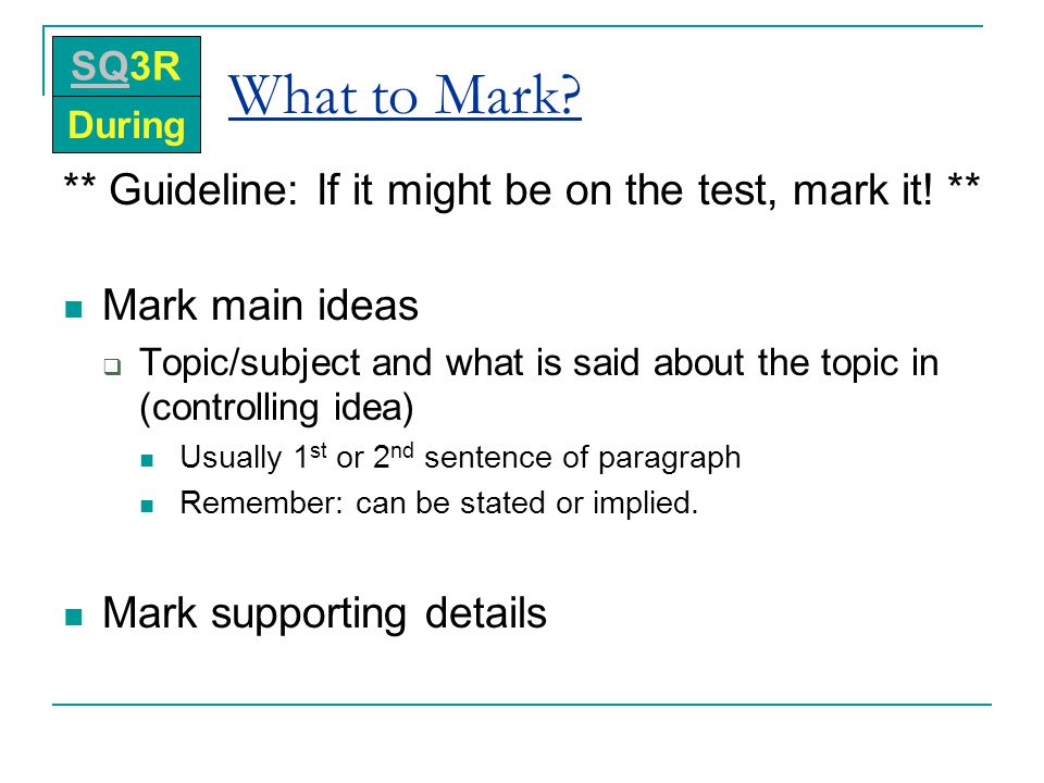 What to Mark ** Guideline: If it might be on the test, mark it! **