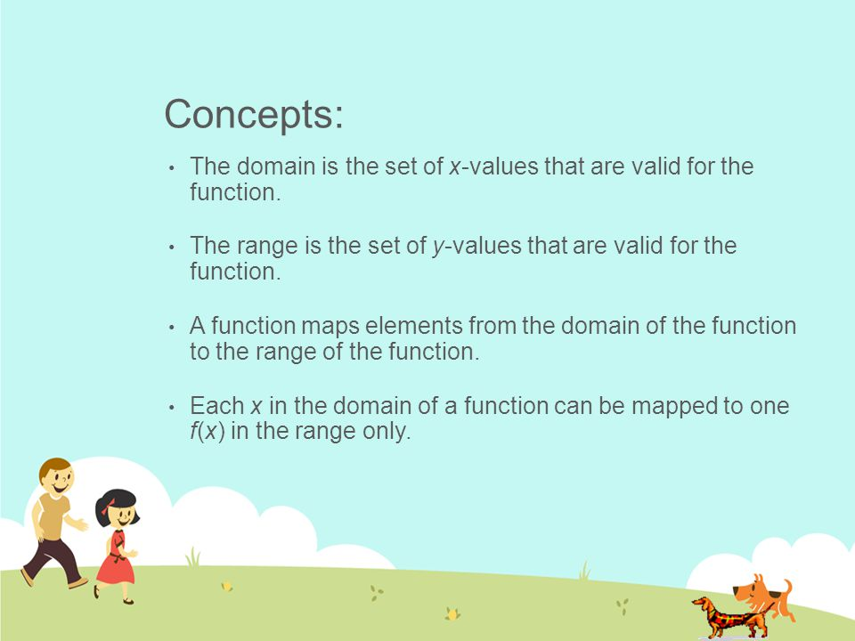 Concepts: The domain is the set of x-values that are valid for the function. The range is the set of y-values that are valid for the function.