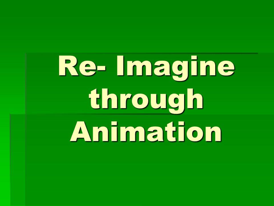 Re- Imagine through Animation
