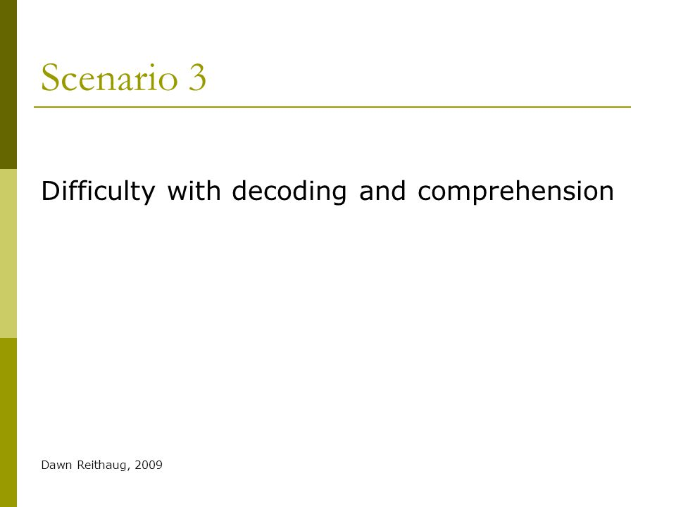 Scenario 3 Difficulty with decoding and comprehension