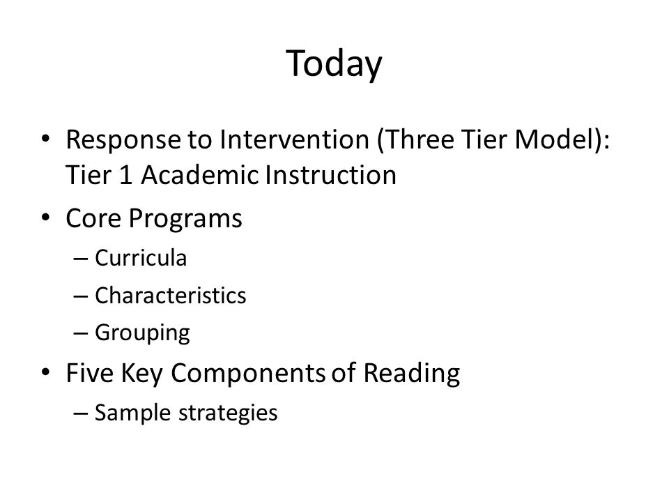 Today Response to Intervention (Three Tier Model): Tier 1 Academic Instruction. Core Programs. Curricula.
