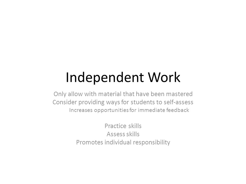 Independent Work Only allow with material that have been mastered