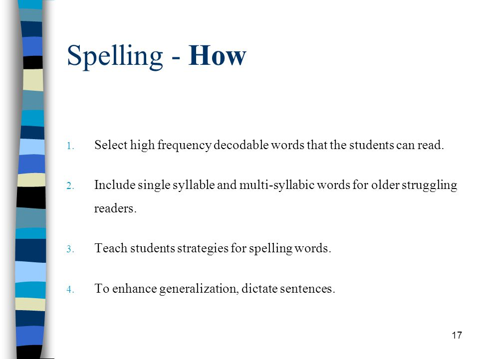 Spelling - How Select high frequency decodable words that the students can read.